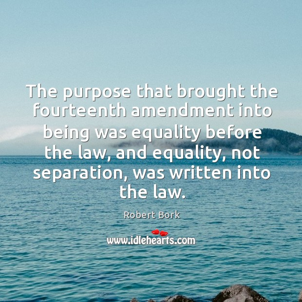 The purpose that brought the fourteenth amendment into being was equality before the law Image