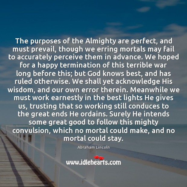 Image, The purposes of the Almighty are perfect, and must prevail, though we