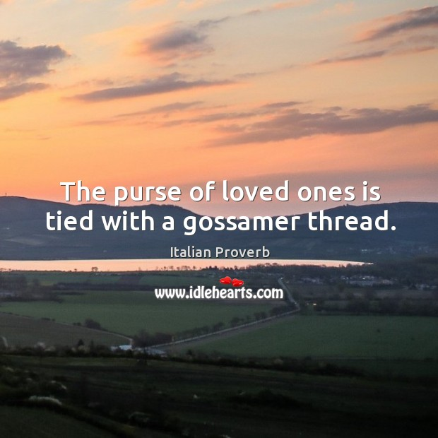 The purse of loved ones is tied with a gossamer thread. Image