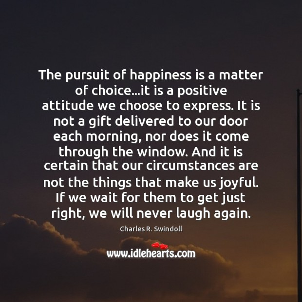 The pursuit of happiness is a matter of choice…it is a Positive Attitude Quotes Image