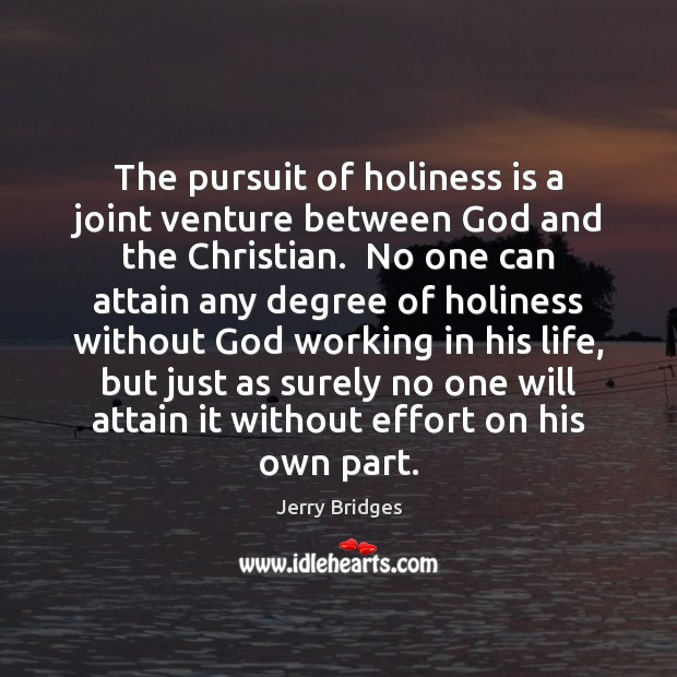 The pursuit of holiness is a joint venture between God and the Jerry Bridges Picture Quote