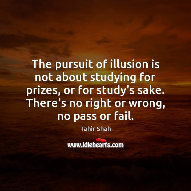 The pursuit of illusion is not about studying for prizes, or for Image