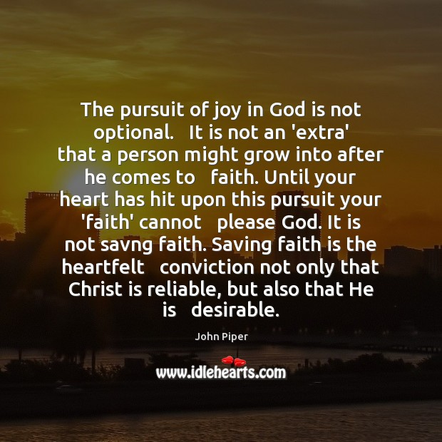 The pursuit of joy in God is not optional.   It is not Image