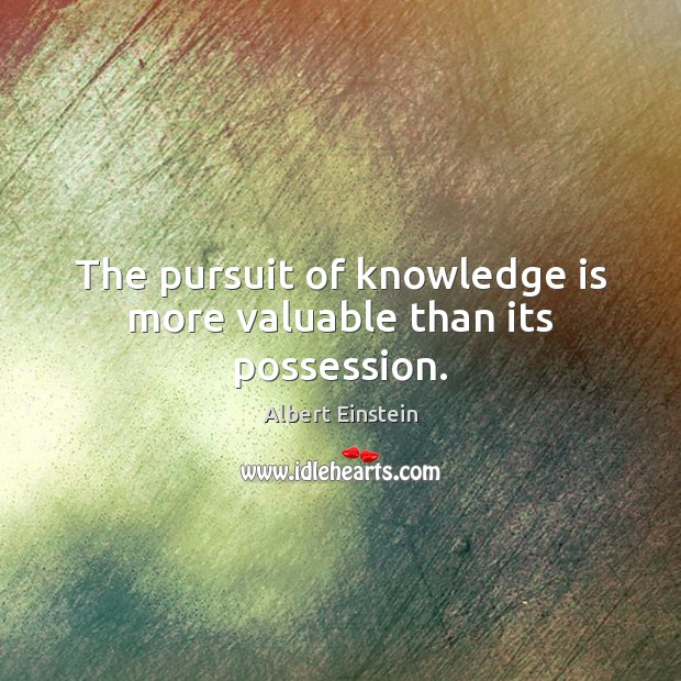 Image, The pursuit of knowledge is more valuable than its possession.