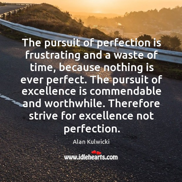 Image, The pursuit of perfection is frustrating and a waste of time, because