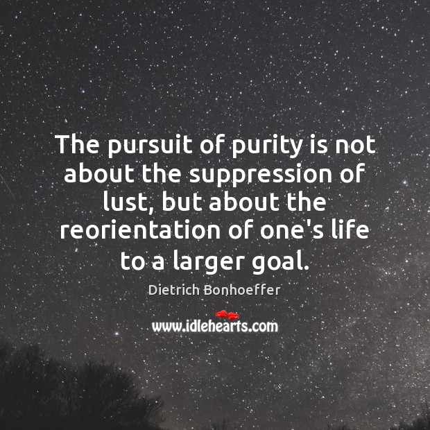 The pursuit of purity is not about the suppression of lust, but Image