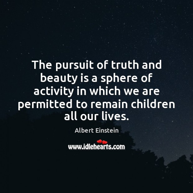 The pursuit of truth and beauty is a sphere of activity in Albert Einstein Picture Quote