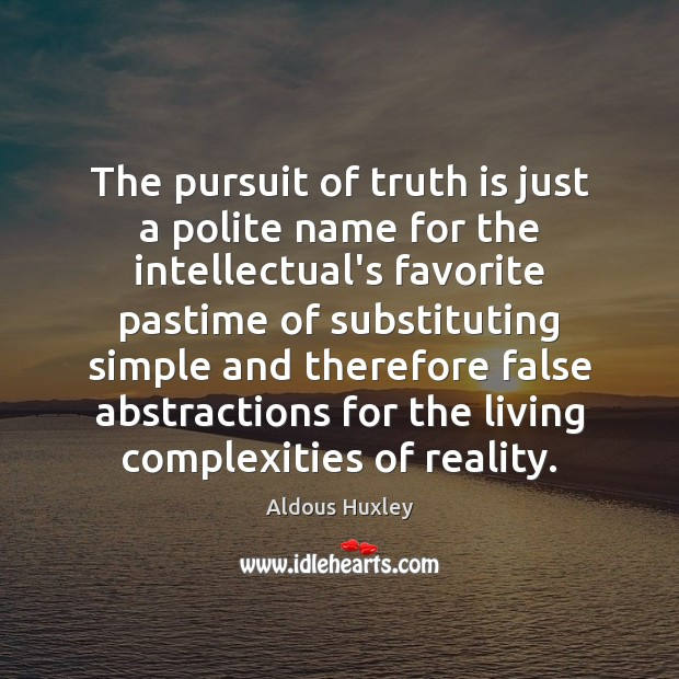 Image, The pursuit of truth is just a polite name for the intellectual's