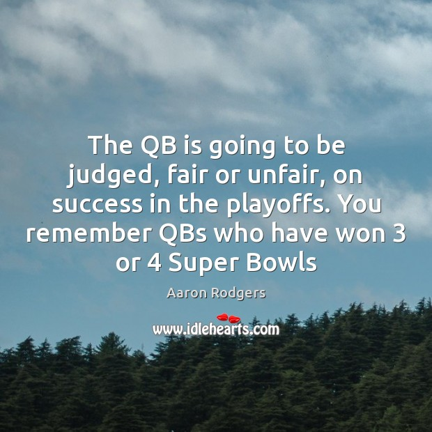 The QB is going to be judged, fair or unfair, on success Image