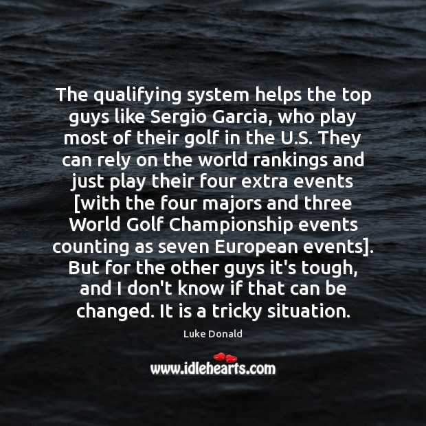 The qualifying system helps the top guys like Sergio Garcia, who play Image