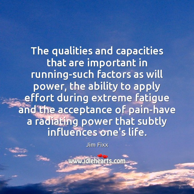 The qualities and capacities that are important in running-such factors as will Will Power Quotes Image