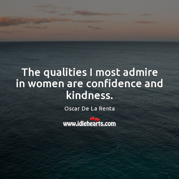 The qualities I most admire in women are confidence and kindness. Oscar De La Renta Picture Quote