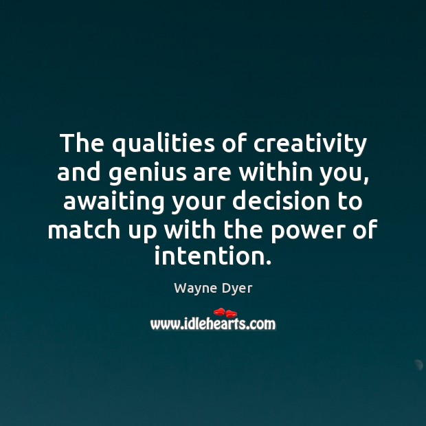 Image, The qualities of creativity and genius are within you, awaiting your decision