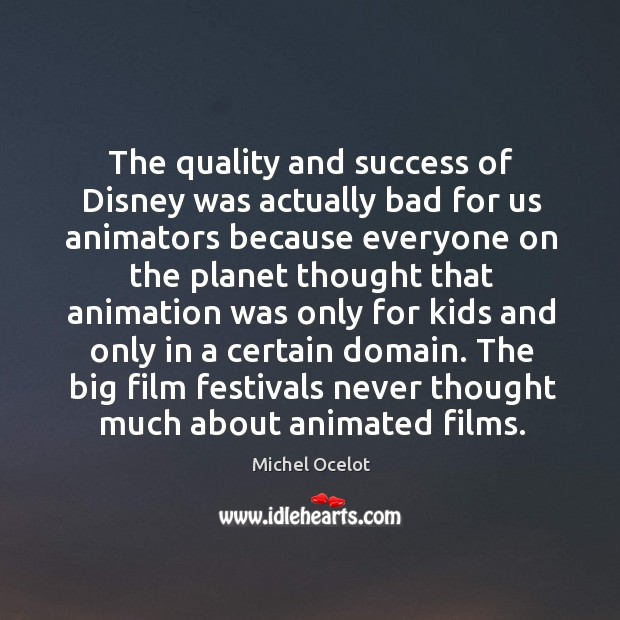 Image, The quality and success of Disney was actually bad for us animators