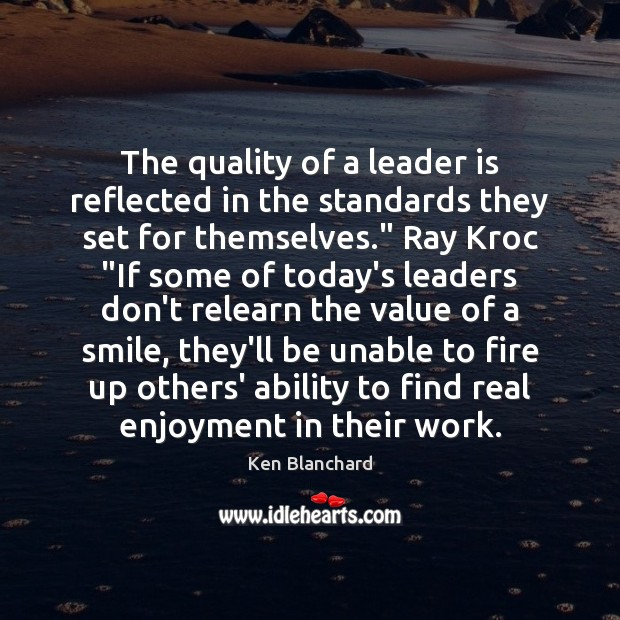 The quality of a leader is reflected in the standards they set Image