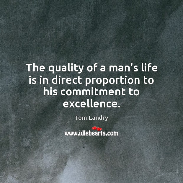 Image, The quality of a man's life is in direct proportion to his commitment to excellence.