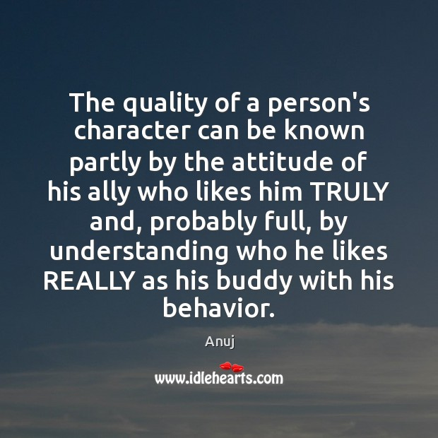The quality of a person's character can be known partly by the Image