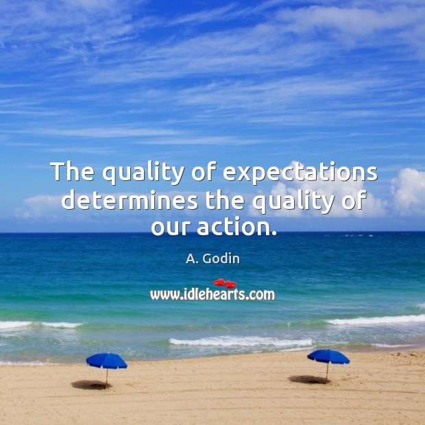 Image, The quality of expectations determines the quality of our action.