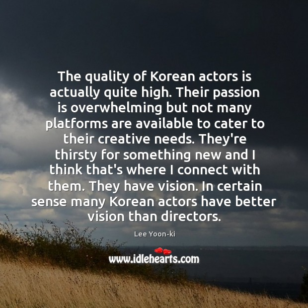 The quality of Korean actors is actually quite high. Their passion is Image
