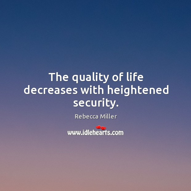 The quality of life decreases with heightened security. Image