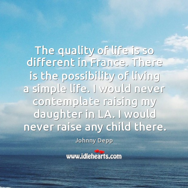 Image, The quality of life is so different in france. There is the possibility of living a simple life.