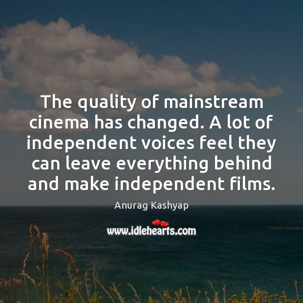 Image, The quality of mainstream cinema has changed. A lot of independent voices