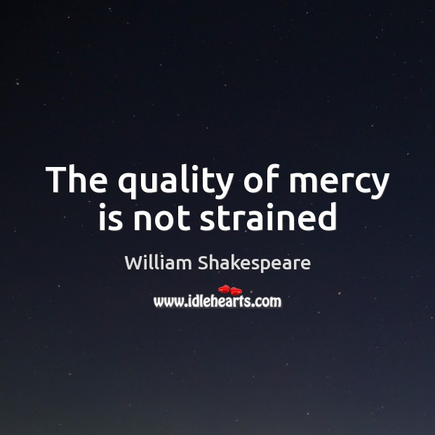 The quality of mercy is not strained Image
