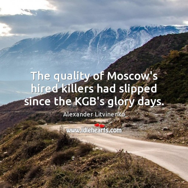 The quality of Moscow's hired killers had slipped since the KGB's glory days. Image