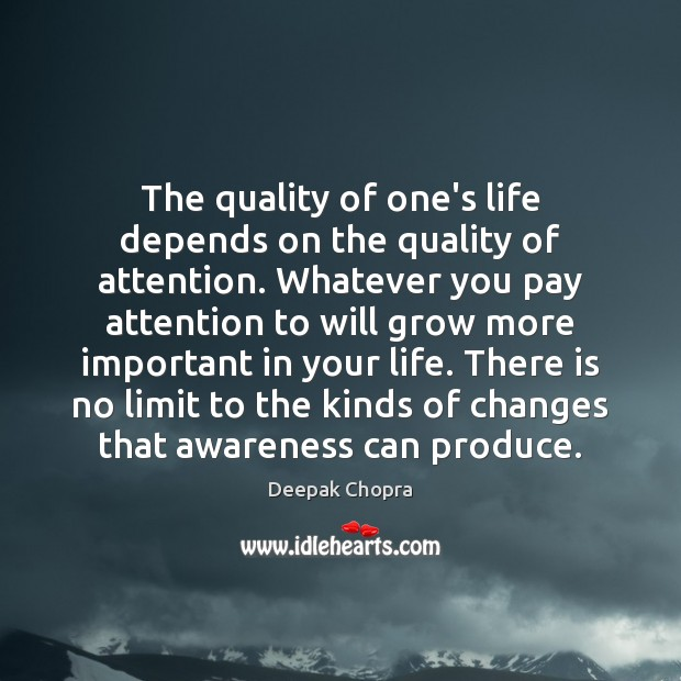 The quality of one's life depends on the quality of attention. Whatever Image