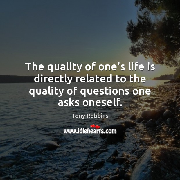 Image, The quality of one's life is directly related to the quality of