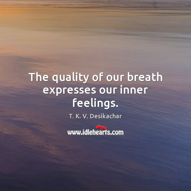 The quality of our breath expresses our inner feelings. Image