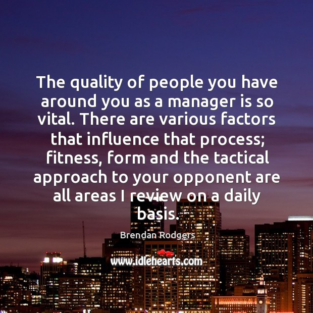 The quality of people you have around you as a manager is Image