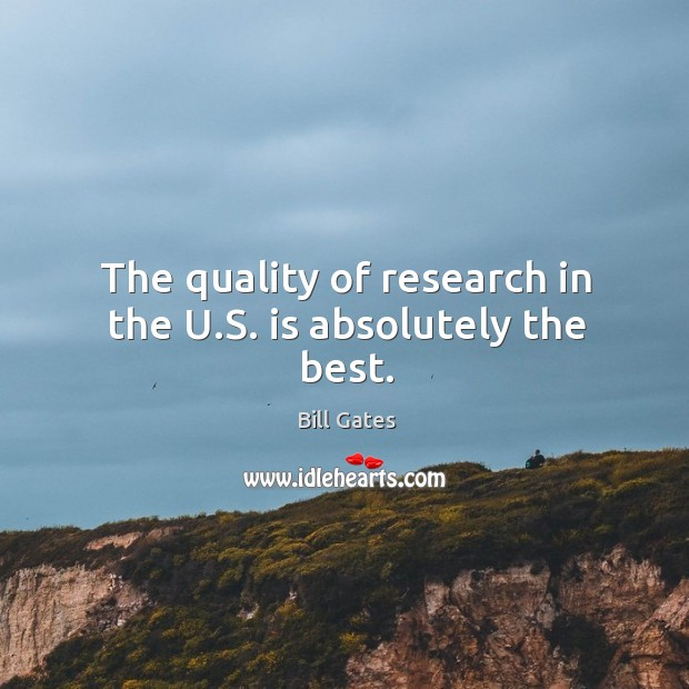 The quality of research in the U.S. is absolutely the best. Image