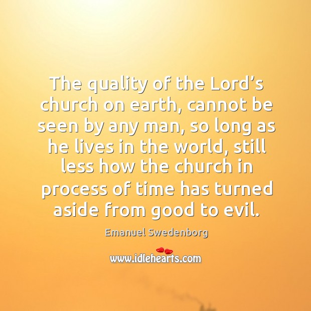 The quality of the lord's church on earth, cannot be seen by any man Image