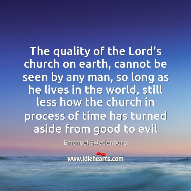 The quality of the Lord's church on earth, cannot be seen by Emanuel Swedenborg Picture Quote