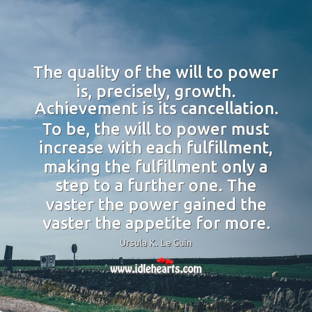 The quality of the will to power is, precisely, growth. Achievement is Achievement Quotes Image