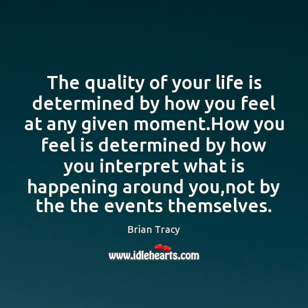 Image, The quality of your life is determined by how you feel at