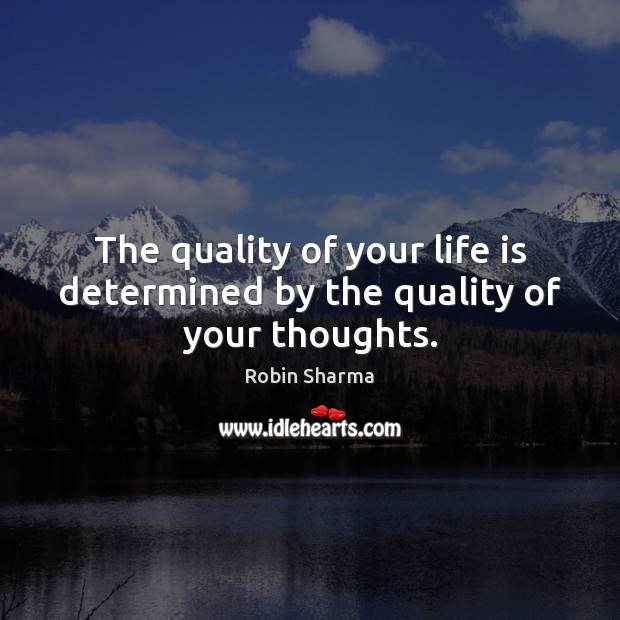 Image, The quality of your life is determined by the quality of your thoughts.