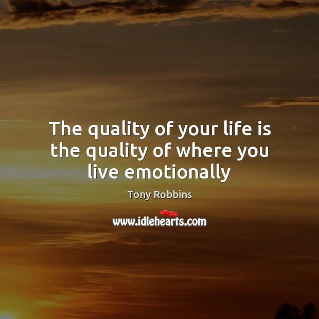 Image, The quality of your life is the quality of where you live emotionally