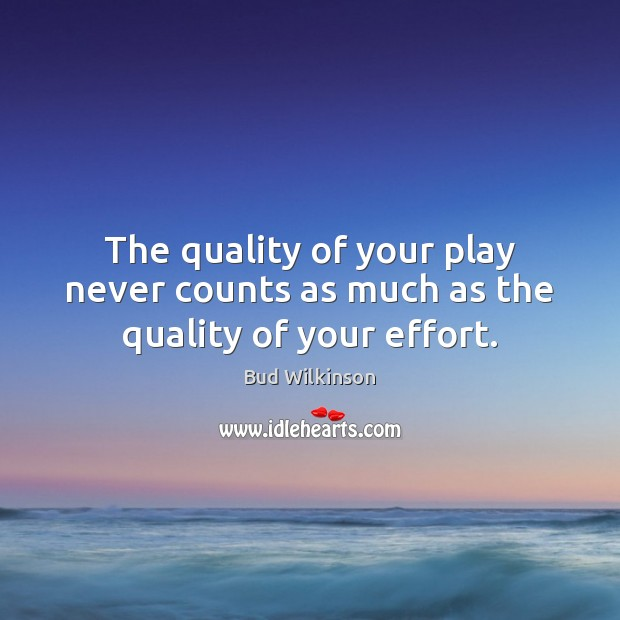 Image, The quality of your play never counts as much as the quality of your effort.