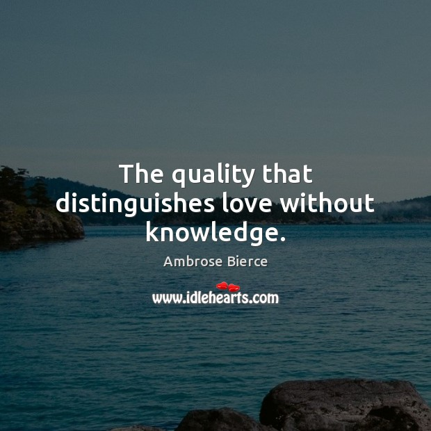 Image, The quality that distinguishes love without knowledge.