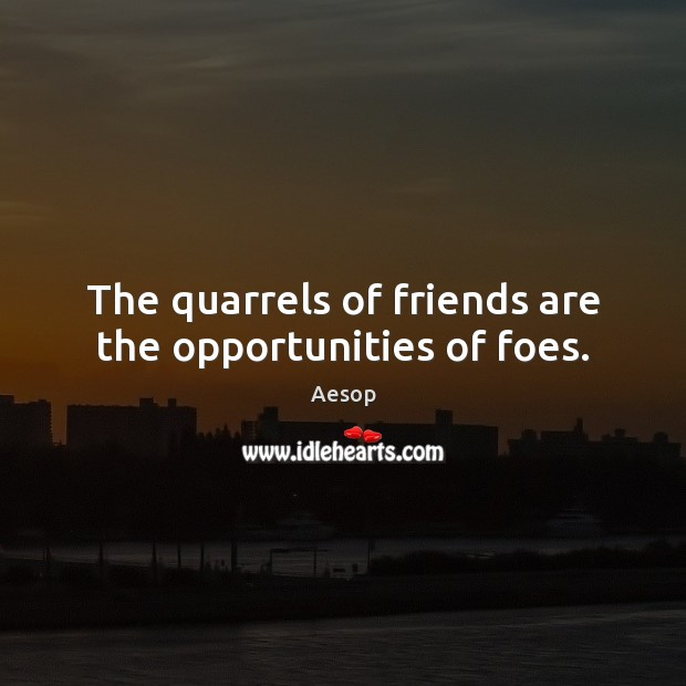 Image, The quarrels of friends are the opportunities of foes.