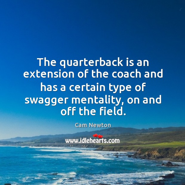 The quarterback is an extension of the coach and has a certain Cam Newton Picture Quote
