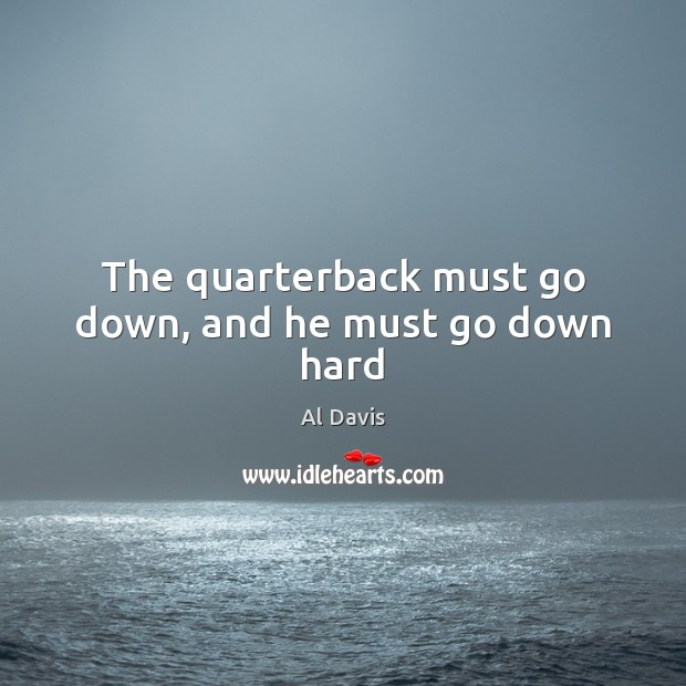 Image, The quarterback must go down, and he must go down hard