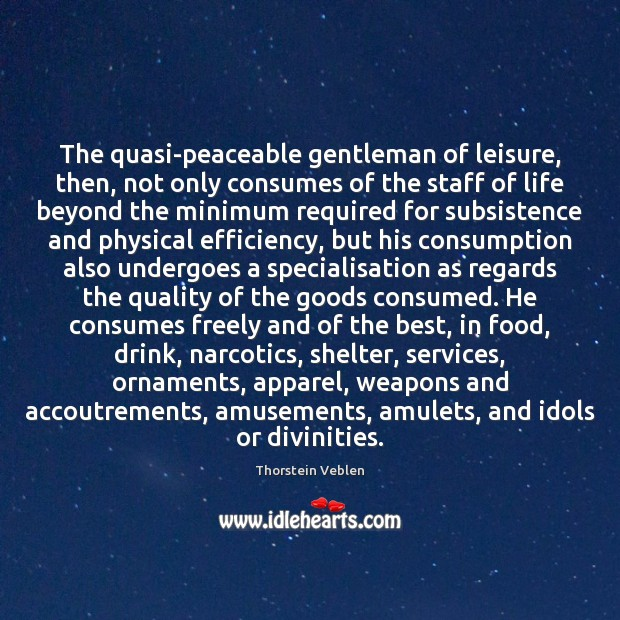 Image, The quasi-peaceable gentleman of leisure, then, not only consumes of the staff