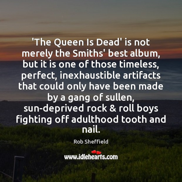 'The Queen Is Dead' is not merely the Smiths' best album, but Rob Sheffield Picture Quote