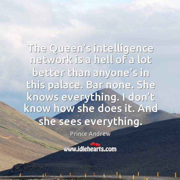 The queen's intelligence network is a hell of a lot better than anyone's in this palace. Image