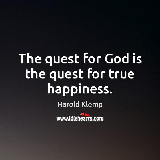 Image, The quest for God is the quest for true happiness.