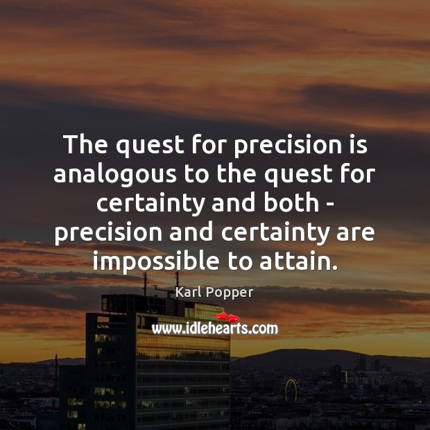 The quest for precision is analogous to the quest for certainty and Karl Popper Picture Quote