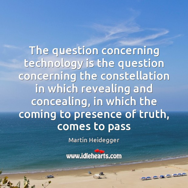 The question concerning technology is the question concerning the constellation in which Martin Heidegger Picture Quote